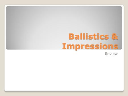 Ballistics & Impressions Review. What term is associated with this definition? A discipline mainly concerned with determining whether a bullet or cartridge.