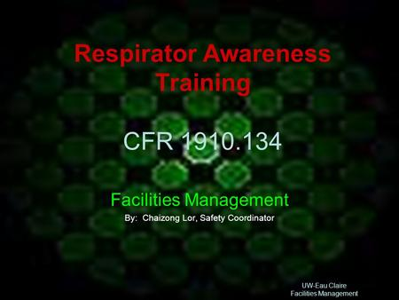 UW-Eau Claire Facilities Management Respirator Awareness Training CFR 1910.134 Facilities Management By: Chaizong Lor, Safety Coordinator.