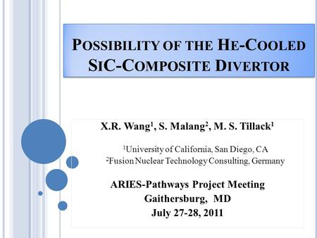 P OSSIBILITY OF THE H E -C OOLED S I C-C OMPOSITE D IVERTOR X.R. Wang 1, S. Malang 2, M. S. Tillack 1 1 University of California, San Diego, CA 2 Fusion.
