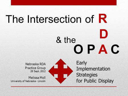 The Intersection of R D O P A C & the Nebraska RDA Practice Group 28 Sept. 2012 Melissa Moll University of Nebraska - Lincoln Early Implementation Strategies.