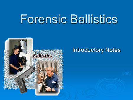 Forensic Ballistics Introductory Notes.