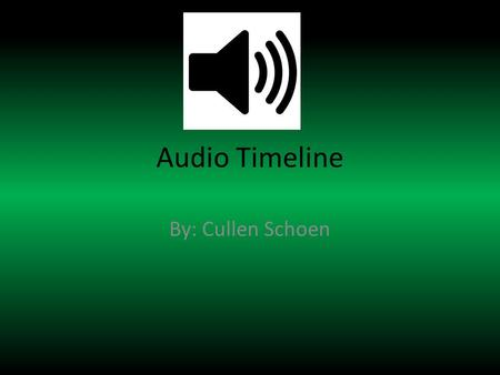 Audio Timeline By: Cullen Schoen. 1857 Edouard-Leon Scott de Martinville invented the phonautograph, the first device that could record sound waves as.