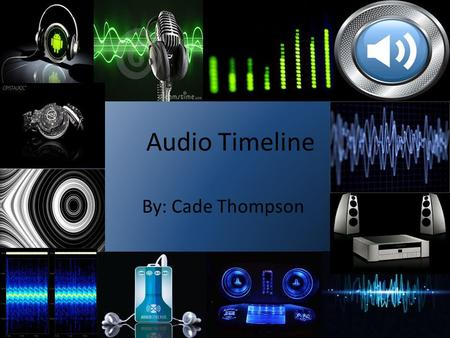 Audio Timeline By: Cade Thompson.
