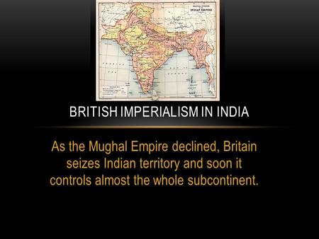 british imperialism in india Imperialism in asia british imperialism in india 1800s the british east india  company controlled a large area of india & treated it as a private colony  however.