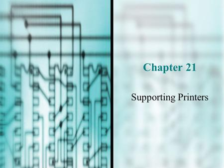Chapter 21 Supporting Printers. You Will Learn… How printers work How to install printers and share them over a local area network How to troubleshoot.