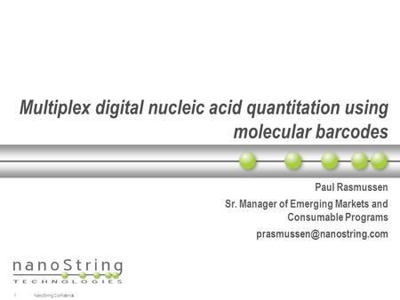 Multiplex digital nucleic acid quantitation using molecular barcodes Paul Rasmussen Sr. Manager of Emerging Markets and Consumable Programs