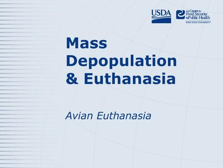 Mass Depopulation & Euthanasia Avian Euthanasia. Euthanasia – Transitioning painlessly and stress-free as possible Mass Depopulation – Large numbers,