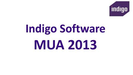Indigo Software MUA 2013. Peter McLane Managing Director.