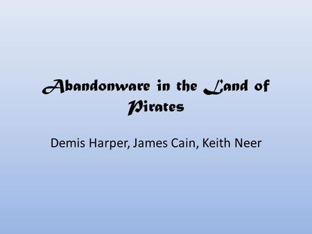 Abandonware in the Land of Pirates Demis Harper, James Cain, Keith Neer.