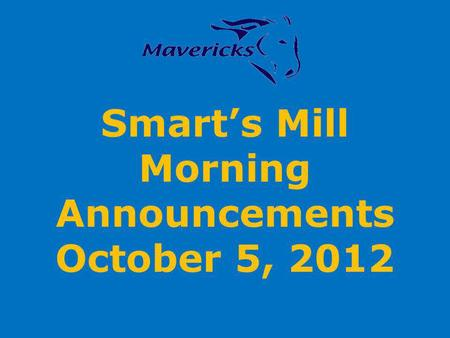Smarts Mill Morning Announcements October 5, 2012.