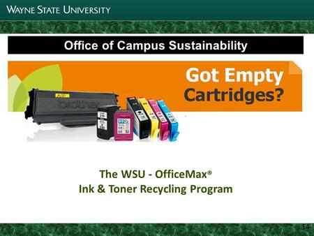 1 Joint Parking Task Force Update 11 14 Office of Campus Sustainability The WSU - OfficeMax ® Ink & Toner Recycling Program.