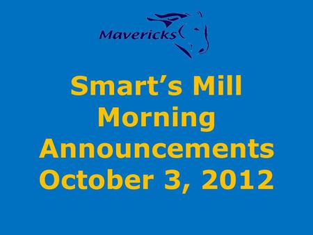 Smarts Mill Morning Announcements October 3, 2012.