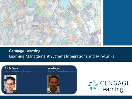 Cengage Learning Learning Management Systems Integrations and MindLinks Eric La Scola Marketing Manager, MindLinks John Barans Director, Product Management.