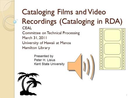 Cataloging Films and Video Recordings (Cataloging in RDA) CEAL Committee on Technical Processing March 31, 2011 University of Hawaii at Manoa Hamilton.