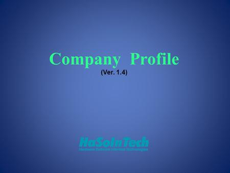 Company Profile (Ver. 1.4). Contents About HaSoInTech History Next Vision of HaSoInTech Business Philosophy Products.