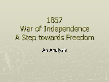 1857 War of Independence A Step towards Freedom