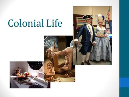 Colonial Life. Target Audience 7 th Gr Social Studies Classes Goals and Objectives Students will be able to build background of colonial life by observing.