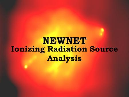 NEWNET Ionizing Radiation Source Analysis. Purpose To compare observed gamma radiation spikes with various possible sources.