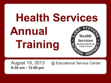 Health Services Annual Training August 19, Educational Service Center 8:30 am - 12:00 pm.