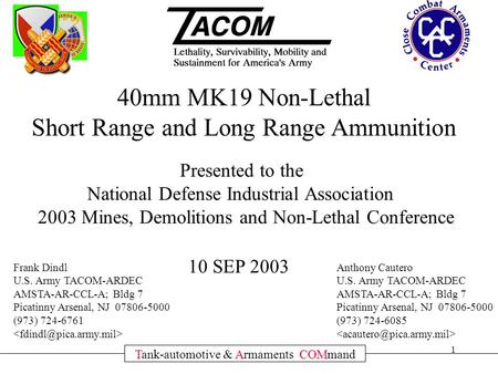 1 TACOM Tank-automotive & Armaments COMmand 40mm MK19 Non-Lethal Short Range and Long Range Ammunition Presented to the National Defense Industrial Association.