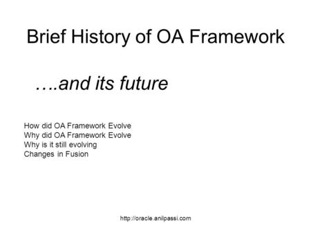Brief History of OA Framework How did OA Framework Evolve Why did OA Framework Evolve Why is it still evolving Changes in Fusion.