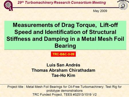 29 th Turbomachinery Research Consortium Meeting Measurements of Drag Torque, Lift-off Speed and Identification of Structural Stiffness and Damping in.