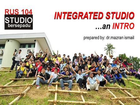 INTEGRATED STUDIO INTEGRATED STUDIO …an INTRO prepared by: dr.mazran ismail.