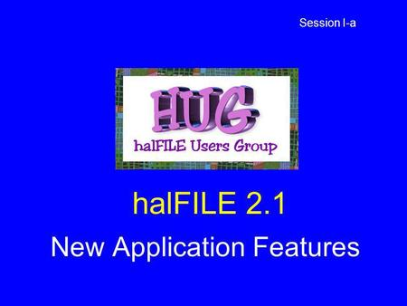 HalFILE 2.1 New Application Features Session I-a.