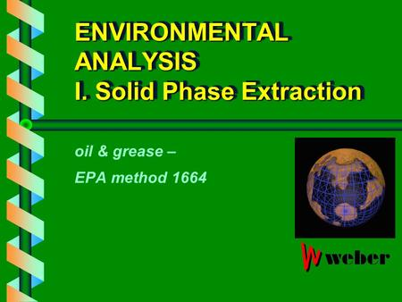 ENVIRONMENTAL ANALYSIS I. Solid Phase Extraction oil & grease – EPA method 1664.