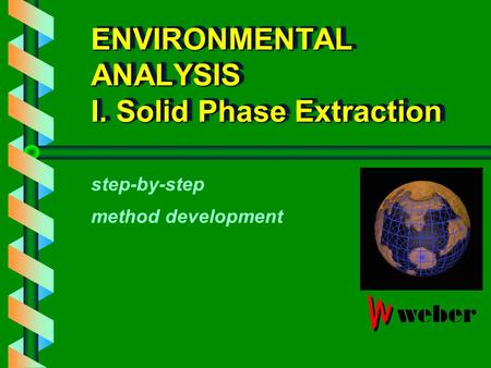 ENVIRONMENTAL ANALYSIS I. Solid Phase Extraction step-by-step method development.