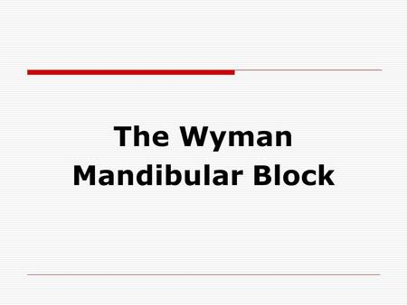 The Wyman Mandibular Block. Only use 25 gauge needle – 27 or smaller give poorer results.
