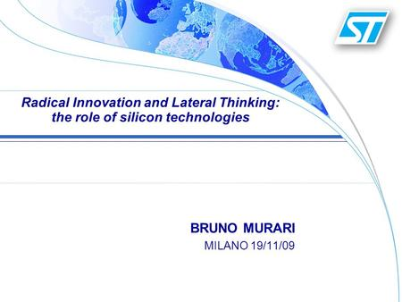 BRUNO MURARI MILANO 19/11/09 Radical Innovation and Lateral Thinking: the role of silicon technologies.