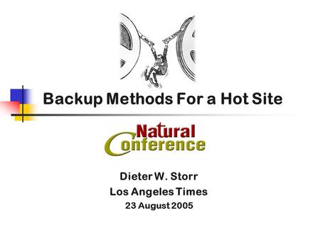 Backup Methods For a Hot Site Dieter W. Storr Los Angeles Times 23 August 2005.