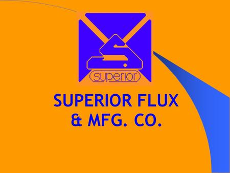 SUPERIOR FLUX & MFG. CO.. SUPERIOR FLUX & MFG. ELECTRONICS PRODUCTS Superior Flux & Mfg. Co. founded in 1932. A complete line of primary assembly, touch-up,