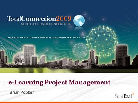 Page 1 - June 12, 2014 – PROPRIETARY AND CONFIDENTIAL e-Learning Project Management Brian Popken.