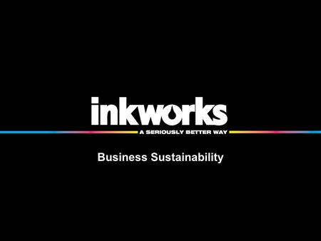 Business Sustainability. About Inkworks 100% NZ Owned & Operated.