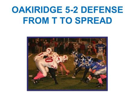 OAKIRIDGE 5-2 DEFENSE FROM T TO SPREAD