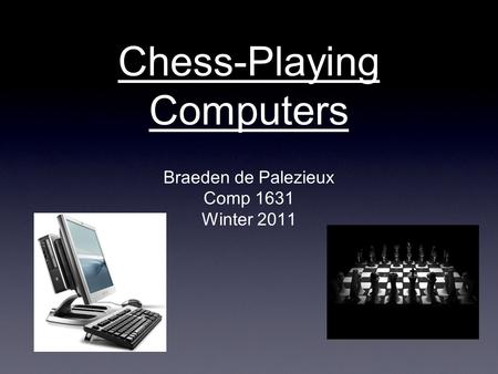 Chess-Playing Computers Braeden de Palezieux Comp 1631 Winter 2011.