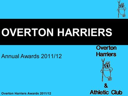 Overton Harriers Awards 2011/12 OVERTON HARRIERS Annual Awards 2011/12.