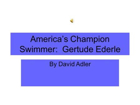 Americas Champion Swimmer: Gertude Ederle By David Adler.