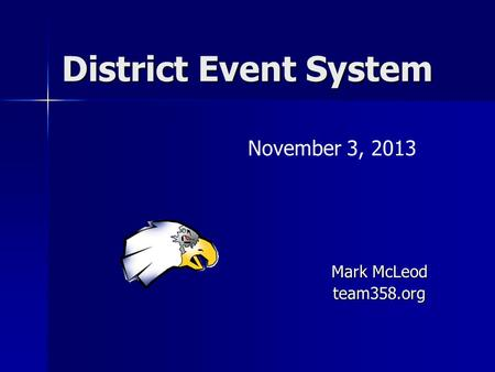 District Event System November 3, 2013 Mark McLeod team358.org.