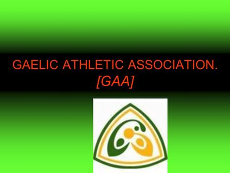 GAELIC ATHLETIC ASSOCIATION. [GAA]. Croke park This famous stadium was first built over a hundred years ago. It is the most important stadium for gaelic.