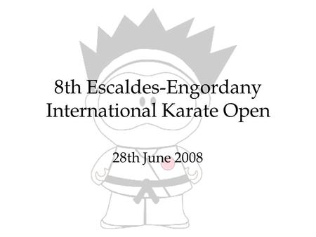 8th Escaldes-Engordany International Karate Open 28th June 2008.