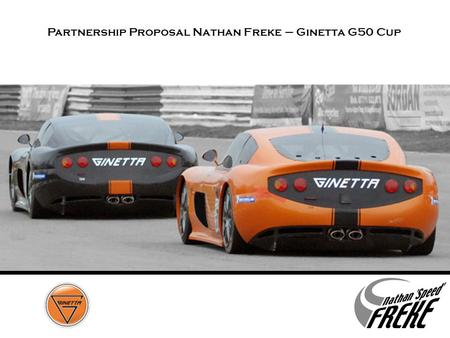 Grand Touring. Partnership Proposal Nathan Freke – Ginetta G50 Cup.