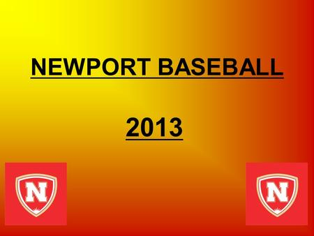 2013 NEWPORT BASEBALL. Welcome to 2013 NEWPORT BASEBALL Head Coach: Hal DeBerry.