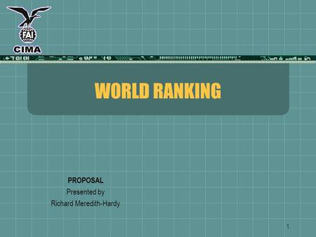 1 WORLD RANKING PROPOSAL Presented by Richard Meredith-Hardy.