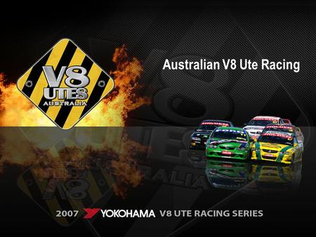 Australian V8 Ute Racing. The Aim The Aim Mass media exposure particularly television, Promotional campaigns to aid sales pull through at the dealer end,