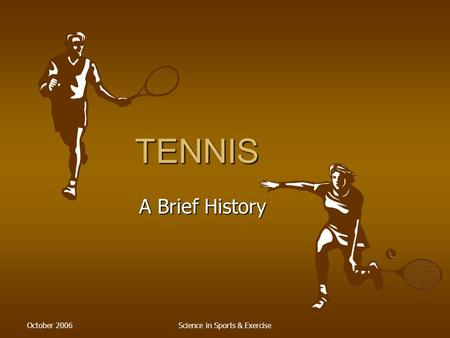 October 2006Science in Sports & Exercise TENNIS A Brief History.