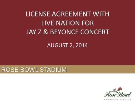 ROSE BOWL STADIUM LICENSE AGREEMENT WITH LIVE NATION FOR JAY Z & BEYONCE CONCERT AUGUST 2, 2014.