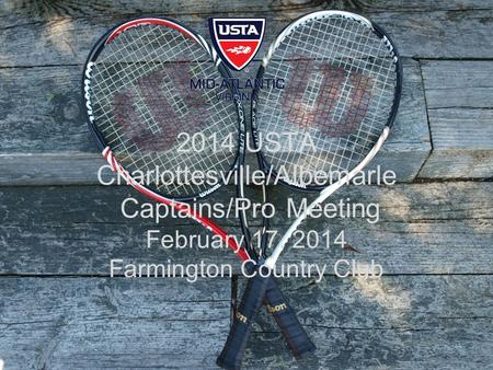 2014 USTA Charlottesville/Albemarle Captains/Pro Meeting February 17, 2014 Farmington Country Club.
